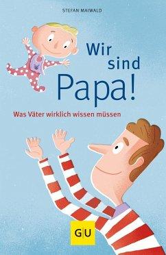 Wir sind Papa! - Maiwald, Stefan