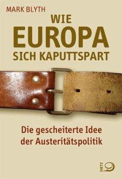 Wie Europa sich kaputtspart - Blyth, Mark