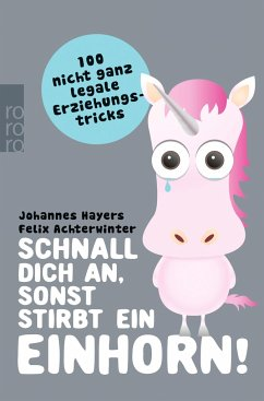 9783499628726 - Hayers, Johannes; Achterwinter, Felix: Schnall dich an, sonst stirbt ein Einhorn! - Buch
