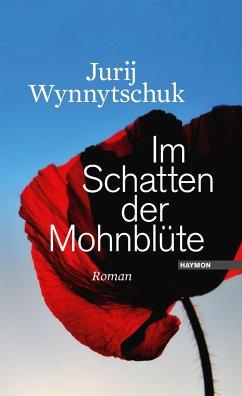 Im Schatten der Mohnblüte - Wynnytschuk, Jurij