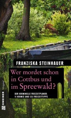 Wer mordet schon in Cottbus und im Spreewald? - Steinhauer, Franziska