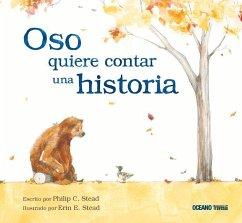 Oso Quiere Contar Una Historia - Stead, Philip C.; Stead, Erin E.