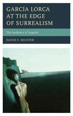 Garcia Lorca at the Edge of Surrealism - Richter, David F.