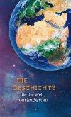 Die Geschichte, die die Welt verändert(e) (eBook, ePUB)