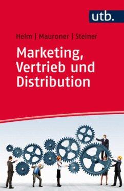 Marketing, Vertrieb und Distribution - Helm, Roland; Mauroner, Oliver; Steiner, Michael