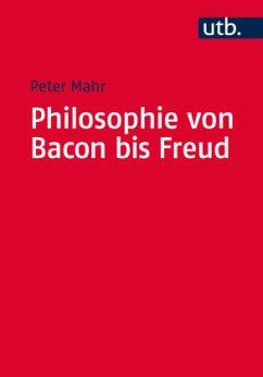 Philosophie von Bacon bis Freud - Mahr, Peter