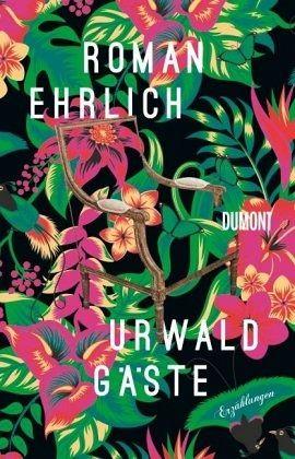 Urwaldgäste - Ehrlich, Roman