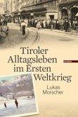 Tiroler Alltagsleben im Ersten Weltkrieg