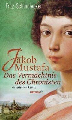 Jakob Mustafa - Das Vermächtnis des Chronisten - Schindlecker, Fritz