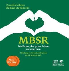 MBSR - Die Kunst, das ganze Leben zu umarmen, m. 2 Audio-CDs - Löhmer, Cornelia; Standhardt, Rüdiger