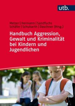 Handbuch Aggression, Gewalt und Kriminalität be...