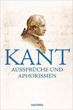 Kant - Aussprüche und Aphorismen - Kant, Immanuel