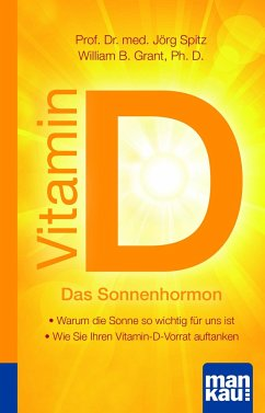 Vitamin D - Das Sonnenhormon. Kompakt-Ratgeber - Spitz, Jörg; Grant, William B.