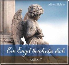 Ein Engel beschütze dich - Bichler, Albert