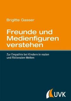 Freunde und Medienfiguren verstehen - Gasser, Brigitte