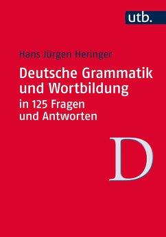 Deutsche Grammatik und Wortbildung in 125 Fragen und Antworten - Heringer, Hans-Jürgen