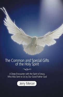 The Common and Special Gifts of the Holy Spirit: A Deep Encounter with the Spirit of Jesus, Who Was Sent to Us by Our Good Father God