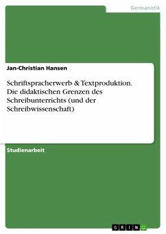 Schriftspracherwerb & Textproduktion. Die didaktischen Grenzen des Schreibunterrichts (und der Schreibwissenschaft) (eBook, PDF)