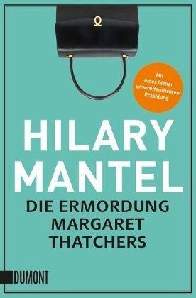 c9411cffd477e Die Ermordung Margaret Thatchers von Hilary Mantel portofrei bei ...