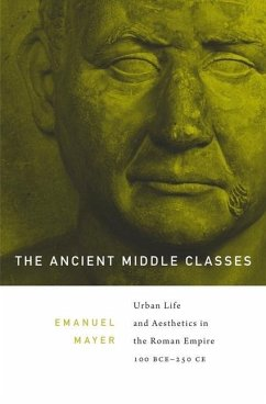 The Ancient Middle Classes: Urban Life and Aesthetics in the Roman Empire, 100 BCE-250 CE - Mayer, Ernst Emanuel
