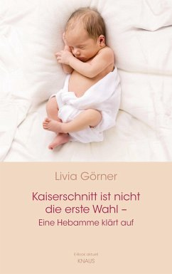 Kaiserschnitt ist nicht die erste Wahl - eine Hebamme klärt auf (eBook, ePUB) - Clauss-Görner, Livia