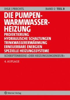 Der Heizungsingenieur 2: Die Pumpen-Warmwasserheizung - Ihle, Claus; Prechtl, Franz