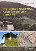 Historisch wertvoll, aber öffentlich verkannt - Erkennung und Erhaltung historischer Bauzeugnisse