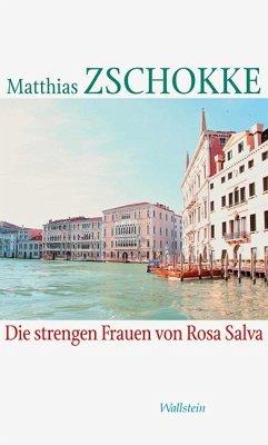 Die strengen Frauen von Rosa Salva - Zschokke, Matthias