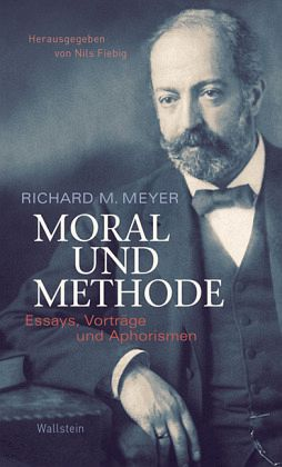Moral und Methode - Meyer, Richard M.