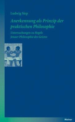Anerkennung als Prinzip der praktischen Philosophie - Siep, Ludwig