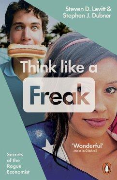 Think Like a Freak (eBook, ePUB) - Levitt, Steven D.; Dubner, Stephen J.