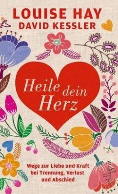 Heile dein Herz - Hay, Louise L.; Kessler, David