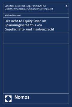Der Debt-to-Equity Swap im Spannungsverhältnis von Gesellschafts- und Insolvenzrecht - Burkert, Michael