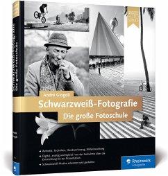 Schwarzweiß-Fotografie. Die große Fotoschule - Giogoli, André
