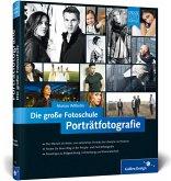 Porträtfotografie. Die große Fotoschule