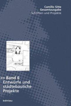 Entwürfe und städtebauliche Projekte / Gesamtausgabe Bd.6 - Sitte, Camillo