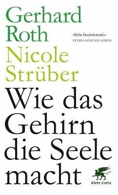 Wie das Gehirn die Seele macht (eBook, ePUB) - Roth, Gerhard; Strüber, Nicole