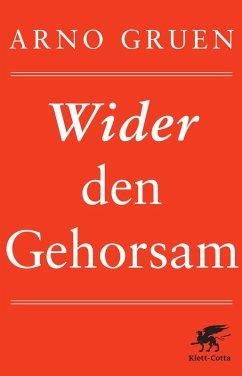 Wider den Gehorsam (eBook, ePUB) - Gruen, Arno