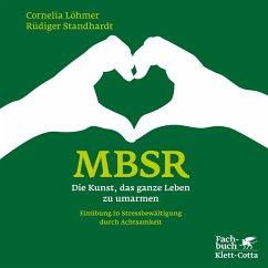 MBSR - Die Kunst, das ganze Leben zu umarmen (eBook, PDF) - Standhardt, Rüdiger; Löhmer, Cornelia