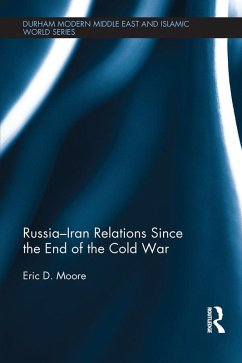 Russia-Iran Relations Since the End of the Cold War (eBook, ePUB) - Moore, Eric D.