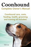 Coonhound Dog. Coonhound Complete Owner's Manual. Coonhound Care, Costs, Feeding, Health, Grooming and Training All Included.