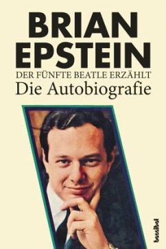 Der fünfte Beatle erzählt - Die Autobiografie - Epstein, Brian