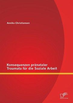 Konsequenzen pränataler Traumata für die Sozial...