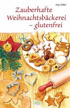 Zauberhafte Weihnachtsbäckerei - glutenfrei - Völkel, Anja