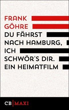 Du fährst nach Hamburg, ich schwör´s dir. Ein Heimatfilm (eBook, ePUB) - Göhre, Frank