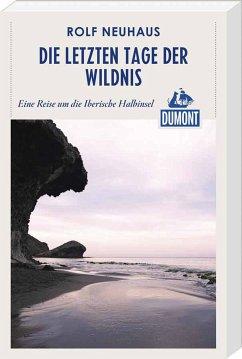 DuMont Reiseabenteuer Die letzten Tage der Wildnis (eBook, ePUB) - Neuhaus, Rolf