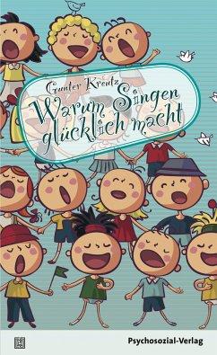 Warum Singen glücklich macht - Kreutz, Gunter