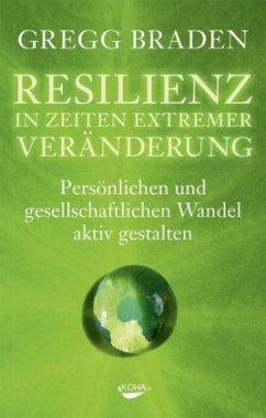 Resilienz in Zeiten extremer Veränderung - Braden, Gregg