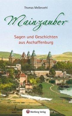 Mainzauber - Sagen und Geschichten aus Aschaffe...