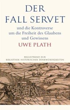 Der Fall Servet und die Kontroverse um die Freiheit des Glaubens und Gewissens - Plath, Uwe
